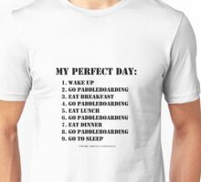 My Perfect Day: Go Paddleboarding - Black Text Unisex T-Shirt
