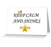 KEEP CALM AND SHINES Greeting Card