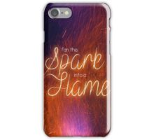 fan this spark into a flame iPhone Case/Skin