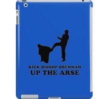 Kick Bishop Brennan Up The Arse iPad Case/Skin