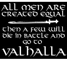 Amazing Viking-Inspired 'All Men are Created Equal Then a Few Will Die in Battle and Go to Valhalla' Accessories Photographic Print