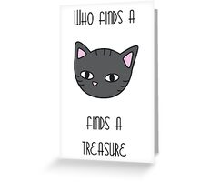 Cat is a treasure 2 Greeting Card