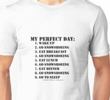 My Perfect Day: Go Snowshoeing - Black Text Unisex T-Shirt