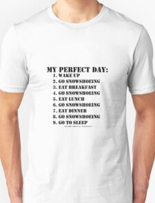 My Perfect Day: Go Snowshoeing - Black Text T-Shirt