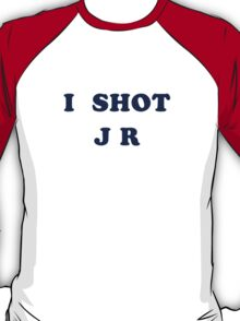 I Shot JR T-Shirt