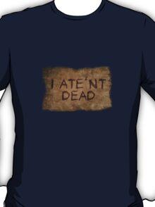 ATE'NT DEAD T-Shirt