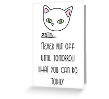 Never put off until tomorrow... Greeting Card
