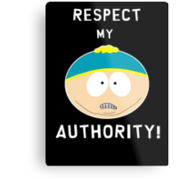 Cartman - Respect my authority Metal Print