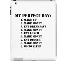 My Perfect Day: Make Money - Black Text iPad Case/Skin
