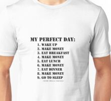 My Perfect Day: Make Money - Black Text Unisex T-Shirt