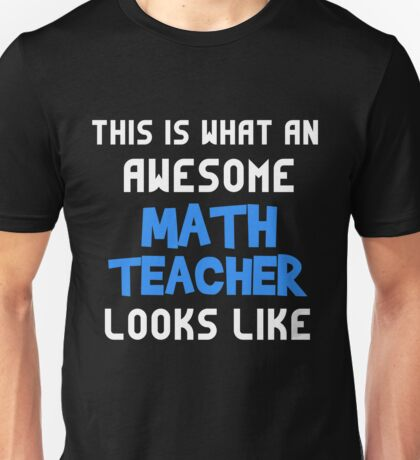 T-Shirt Funny Awesome Math Teacher Looks Like Unisex T-Shirt