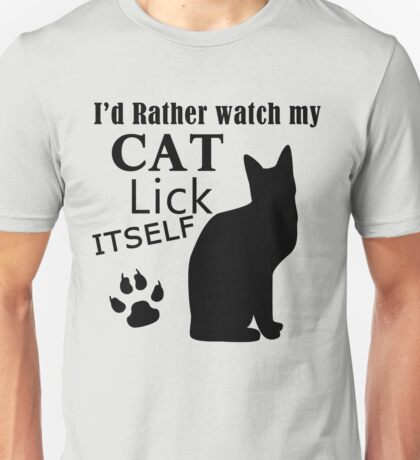 I'd Rather watch my Cat Lick Itself cat lover shirts and gifts Unisex T-Shirt