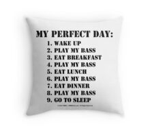 My Perfect Day: Play My Bass - Black Text Throw Pillow