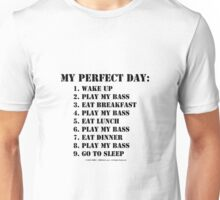 My Perfect Day: Play My Bass - Black Text Unisex T-Shirt
