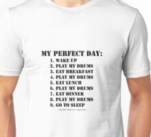 My Perfect Day: Play My Drums - Black Text Unisex T-Shirt