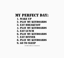 My Perfect Day: Play My Keyboards - Black Text T-Shirt