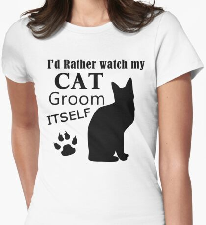 I'd Rather Watch My Cat Groom Itself shirts gifts for cat lover Womens Fitted T-Shirt