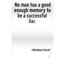 No man has a good enough memory to be a successful liar. Poster