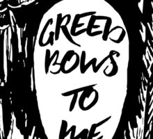 Greed Bows to Me Sticker