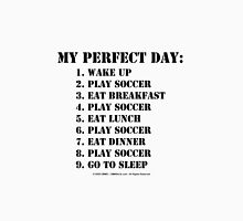 My Perfect Day: Play Soccer - Black Text Unisex T-Shirt