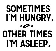 Sometimes I'm hungry. Other times I'm asleep Photographic Print
