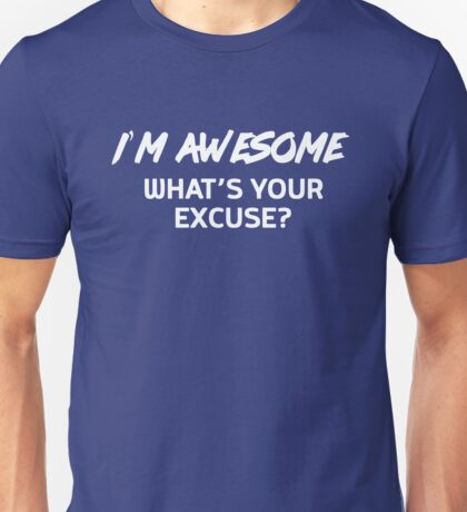 I'm awesome. What's your excuse? Unisex T-Shirt