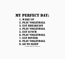 My Perfect Day: Play Volleyball - Black Text Unisex T-Shirt