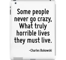 Some people never go crazy, What truly horrible lives they must live. iPad Case/Skin
