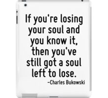 If you're losing your soul and you know it, then you've still got a soul left to lose. iPad Case/Skin