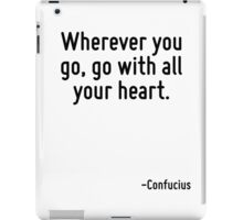 Wherever you go, go with all your heart. iPad Case/Skin
