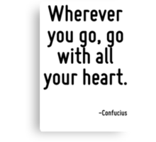 Wherever you go, go with all your heart. Canvas Print