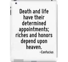 Death and life have their determined appointments; riches and honors depend upon heaven. iPad Case/Skin