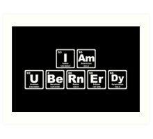 I Am Ubernerdy - Periodic Table Art Print