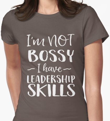 I'm not bossy I have leadership skills Womens Fitted T-Shirt