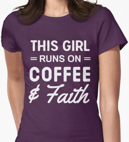 This girl runs on coffee and faith Womens Fitted T-Shirt