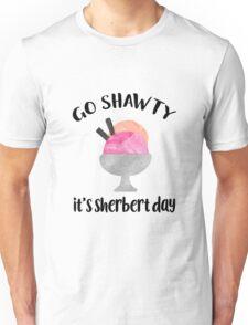 Go Shawty, It's Sherbert Day Unisex T-Shirt