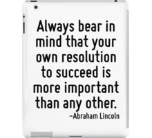 Always bear in mind that your own resolution to succeed is more important than any other. iPad Case/Skin
