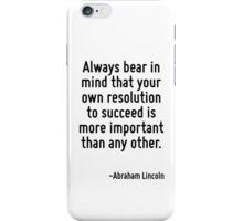 Always bear in mind that your own resolution to succeed is more important than any other. iPhone Case/Skin