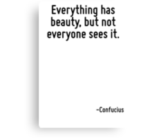 Everything has beauty, but not everyone sees it. Canvas Print