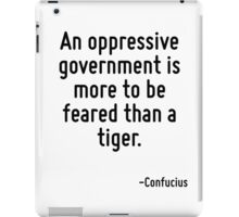 An oppressive government is more to be feared than a tiger. iPad Case/Skin