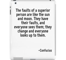 The faults of a superior person are like the sun and moon. They have their faults, and everyone sees them; they change and everyone looks up to them. iPad Case/Skin