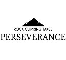 Rock Climbing Takes Perseverance Photographic Print