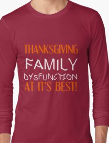 THANKSGIVING FAMILY DYSFUNCTION AT IT'S BEST Long Sleeve T-Shirt