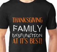 THANKSGIVING FAMILY DYSFUNCTION AT IT'S BEST Unisex T-Shirt