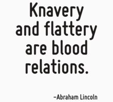 Knavery and flattery are blood relations. by Quotr