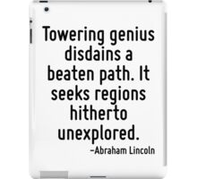 Towering genius disdains a beaten path. It seeks regions hitherto unexplored. iPad Case/Skin