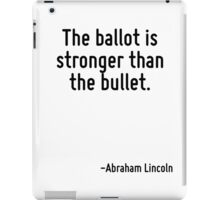 The ballot is stronger than the bullet. iPad Case/Skin