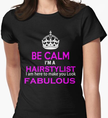 I am a Hairstylist and I am here to make you look Fabulous Womens Fitted T-Shirt