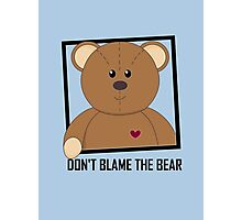 DON'T BLAME THE TEDDY BEAR Photographic Print