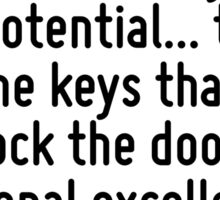 The will to win, the desire to succeed, the urge to reach your full potential... these are the keys that will unlock the door to personal excellence. Sticker